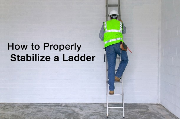 how to properly stabilize a ladder